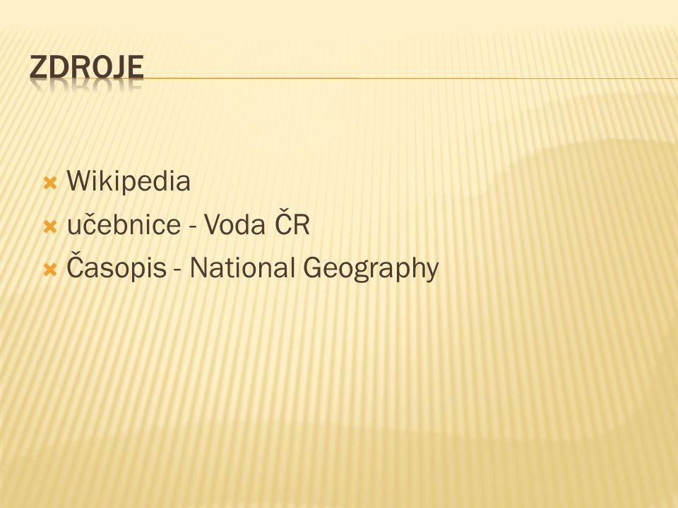  Wikipedia  učebnice - Voda ČR  Časopis - National Geography