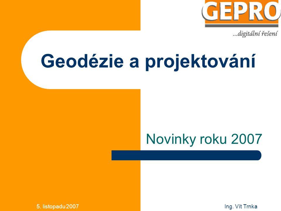5. listopadu 2007Ing. Vít Trnka Geodézie a projektování Novinky roku 2007
