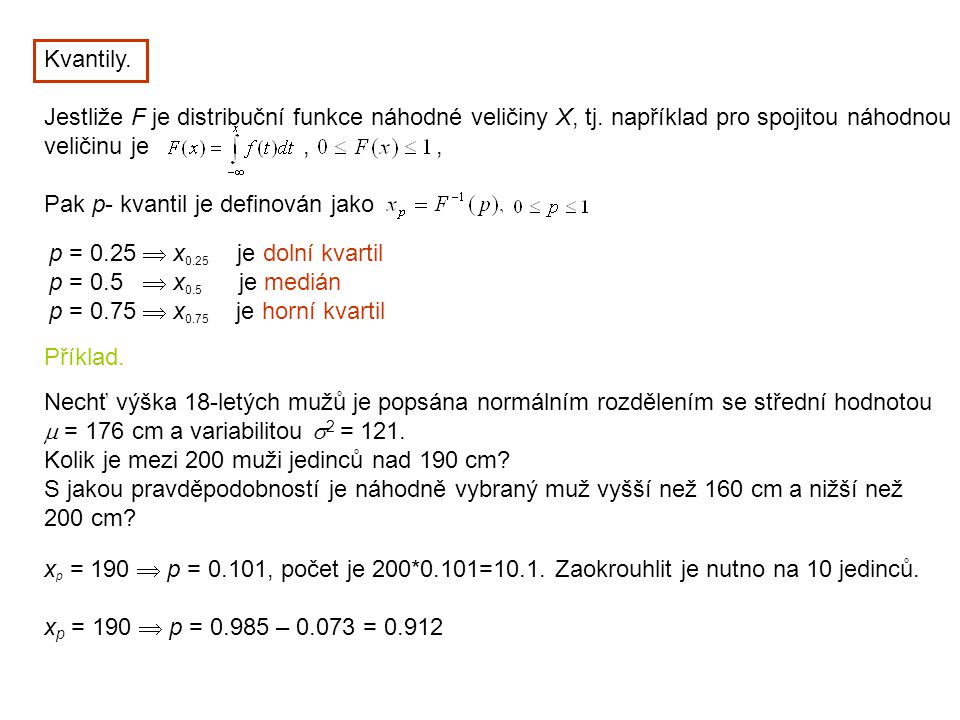 Kvantily. Jestliže F je distribuční funkce náhodné veličiny X, tj. například pro spojitou náhodnou veličinu je,, Pak p- kvantil je definován jako p =