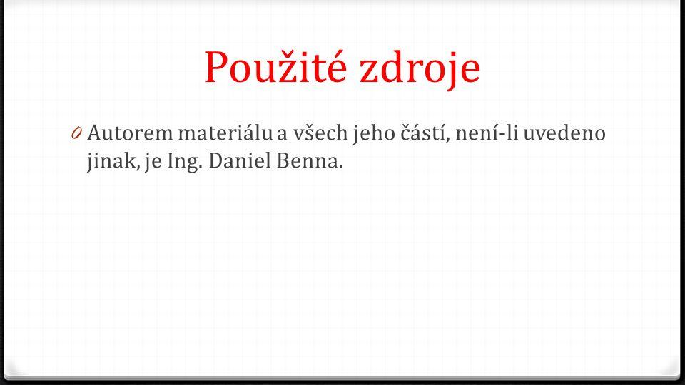 Použité zdroje 0 Autorem materiálu a všech jeho částí, není-li uvedeno jinak, je Ing. Daniel Benna.