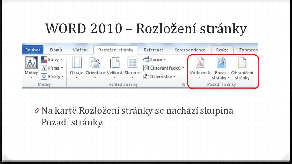 WORD 2010 – Rozložení stránky 0 Na kartě Rozložení stránky se nachází skupina Pozadí stránky.