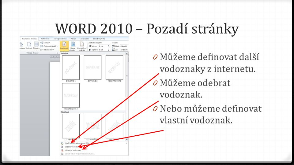 WORD 2010 – Pozadí stránky 0 Můžeme definovat další vodoznaky z internetu. 0 Můžeme odebrat vodoznak. 0 Nebo můžeme definovat vlastní vodoznak.