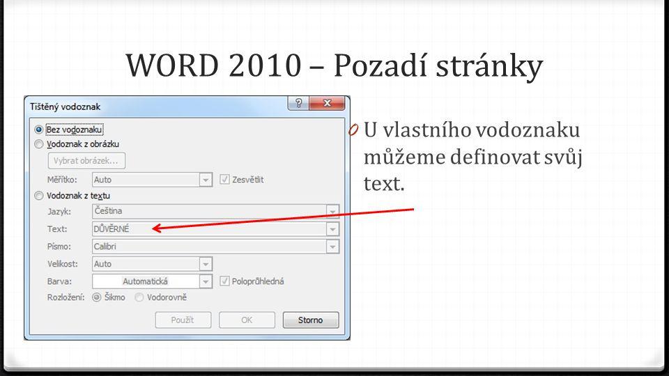 WORD 2010 – Pozadí stránky 0 Nebo vložit vlastní obrázek, který máme uložený někde na disku.