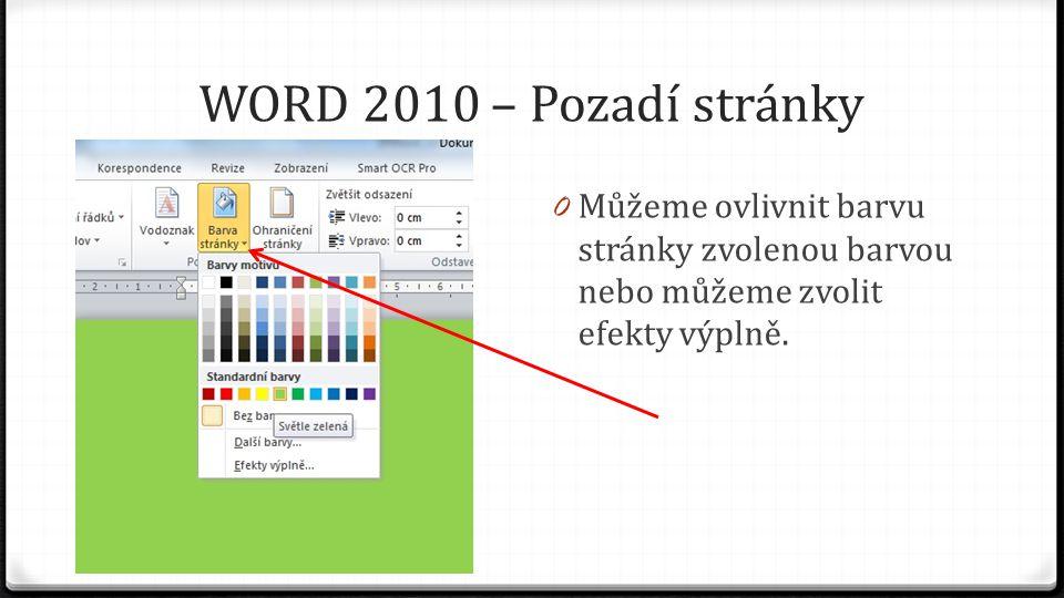 WORD 2010 – Pozadí stránky 0 Můžeme ovlivnit barvu stránky zvolenou barvou nebo můžeme zvolit efekty výplně.