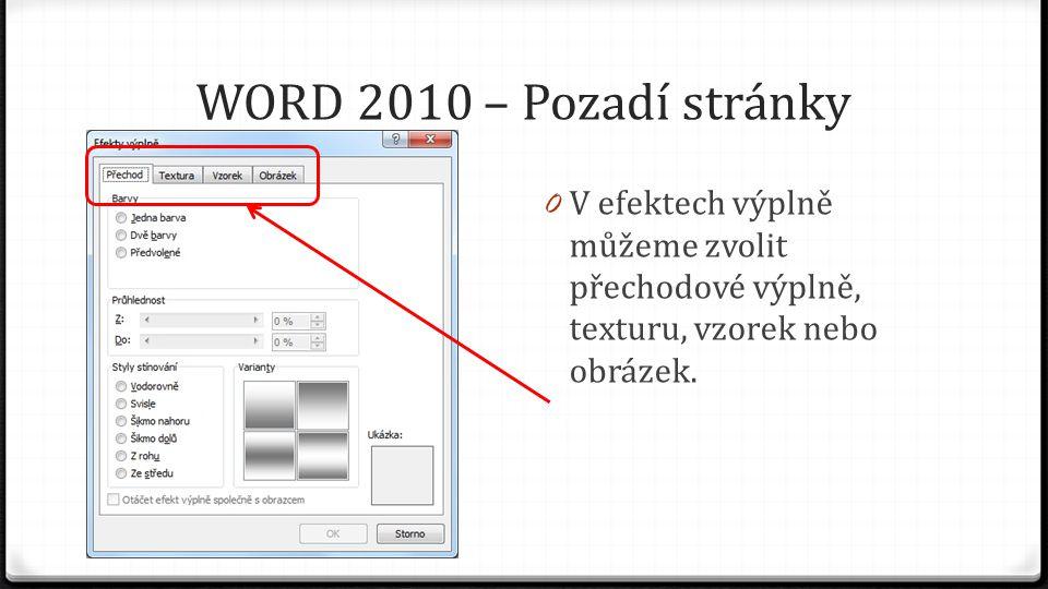WORD 2010 – Pozadí stránky 0 Ohraničení stránky můžeme ovlivnit standardními možnostmi.