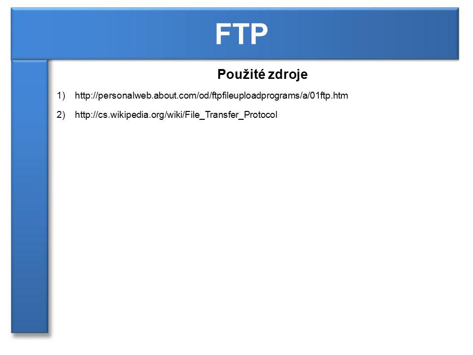 Použité zdroje 1)http://personalweb.about.com/od/ftpfileuploadprograms/a/01ftp.htm 2)http://cs.wikipedia.org/wiki/File_Transfer_Protocol FTP