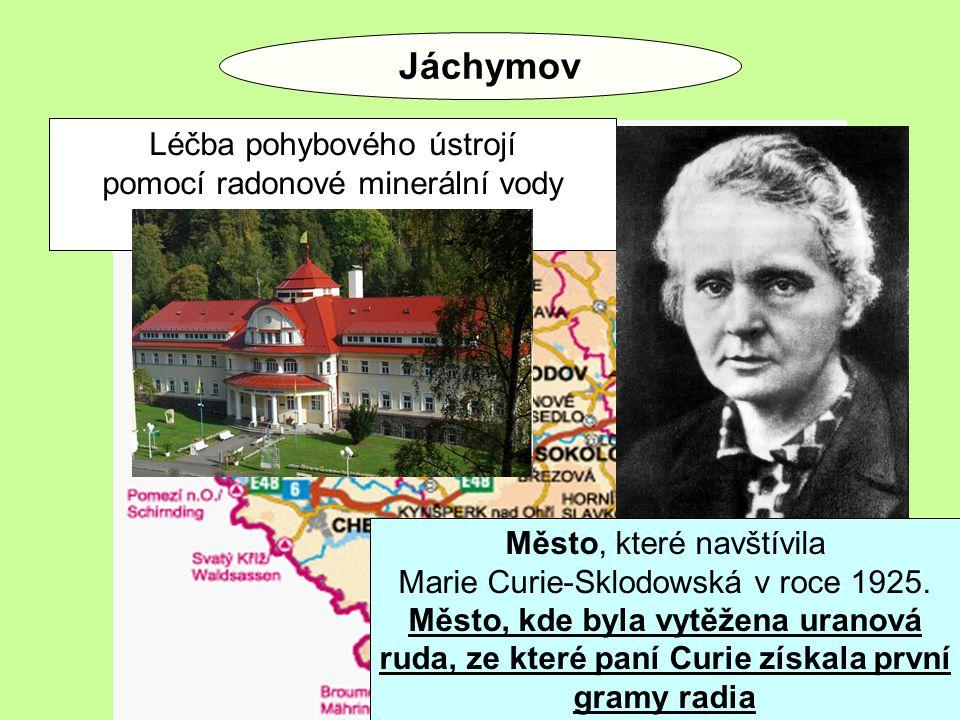 Jáchymov Léčba pohybového ústrojí pomocí radonové minerální vody Město, které navštívila Marie Curie-Sklodowská v roce 1925.