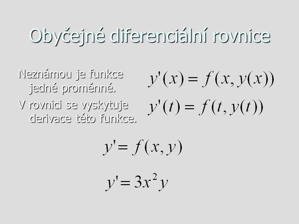 Obyčejné diferenciální rovnice Neznámou je funkce jedné proměnné.