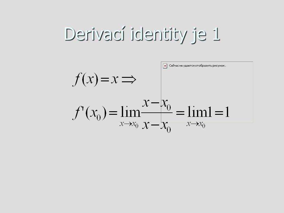 Derivací identity je 1