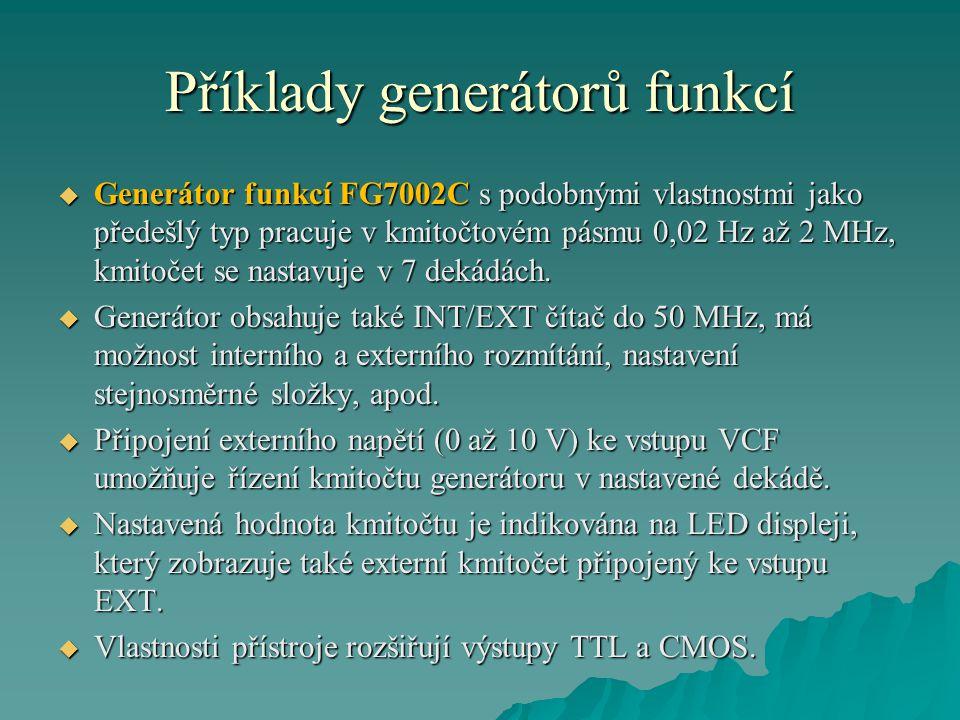 Příklady generátorů funkcí  Generátor funkcí FG7002C s podobnými vlastnostmi jako předešlý typ pracuje v kmitočtovém pásmu 0,02 Hz až 2 MHz, kmitočet se nastavuje v 7 dekádách.