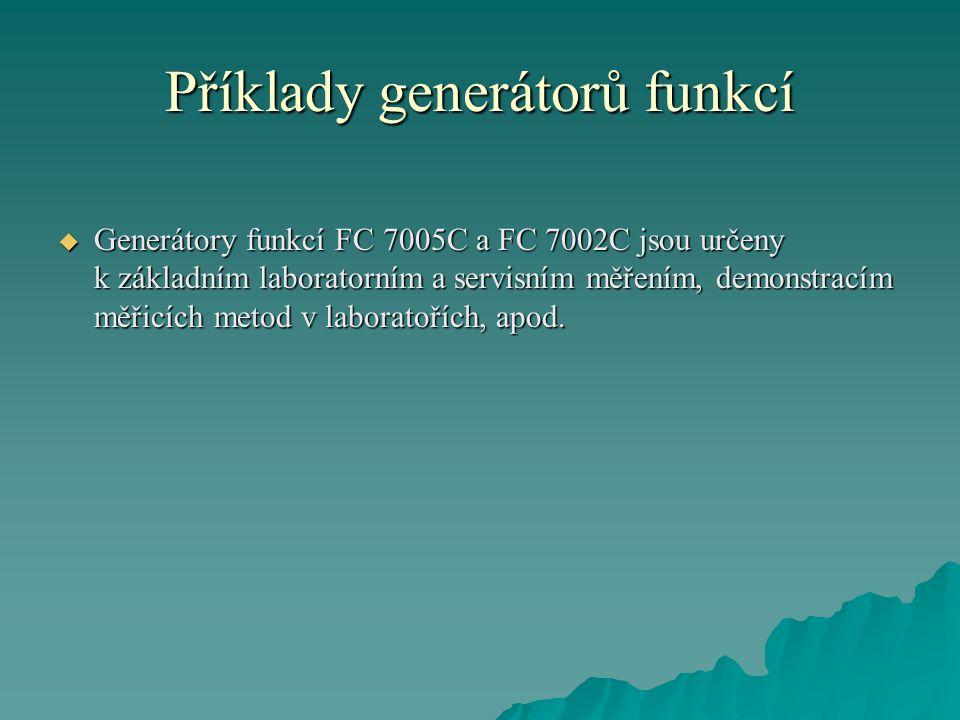 Příklady generátorů funkcí  Generátory funkcí FC 7005C a FC 7002C jsou určeny k základním laboratorním a servisním měřením, demonstracím měřicích metod v laboratořích, apod.