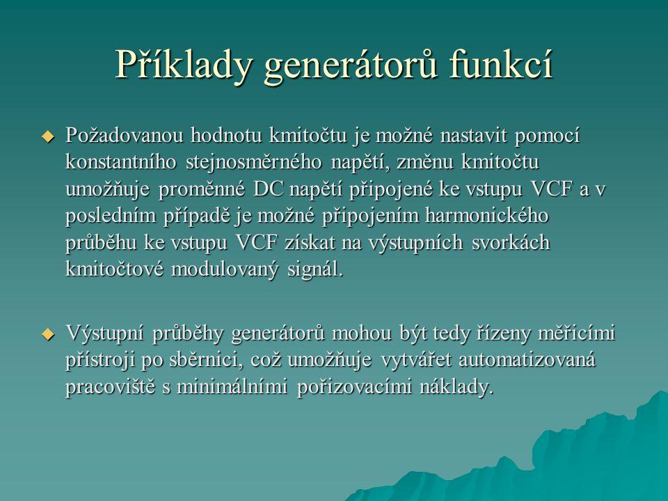 Příklady generátorů funkcí  Požadovanou hodnotu kmitočtu je možné nastavit pomocí konstantního stejnosměrného napětí, změnu kmitočtu umožňuje proměnn