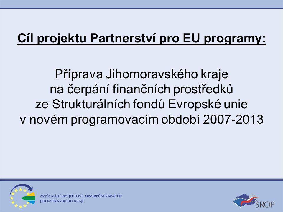 Cíl projektu Partnerství pro EU programy: Příprava Jihomoravského kraje na čerpání finančních prostředků ze Strukturálních fondů Evropské unie v novém programovacím období 2007-2013