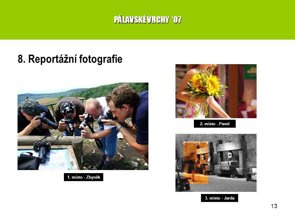 13 8. Reportážní fotografie PÁLAVSKÉ VRCHY '07 1. místo - Zbyněk 2. místo - Pavel 3. místo - Jarda