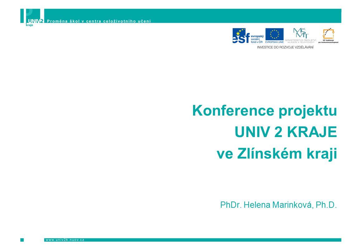 Konference projektu UNIV 2 KRAJE ve Zlínském kraji PhDr. Helena Marinková, Ph.D.