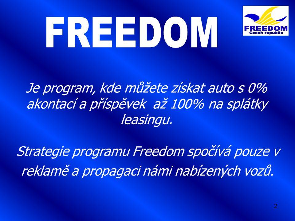 2 Je program, kde můžete získat auto s 0% akontací a příspěvek až 100% na splátky leasingu. Strategie programu Freedom spočívá pouze v reklamě a propa