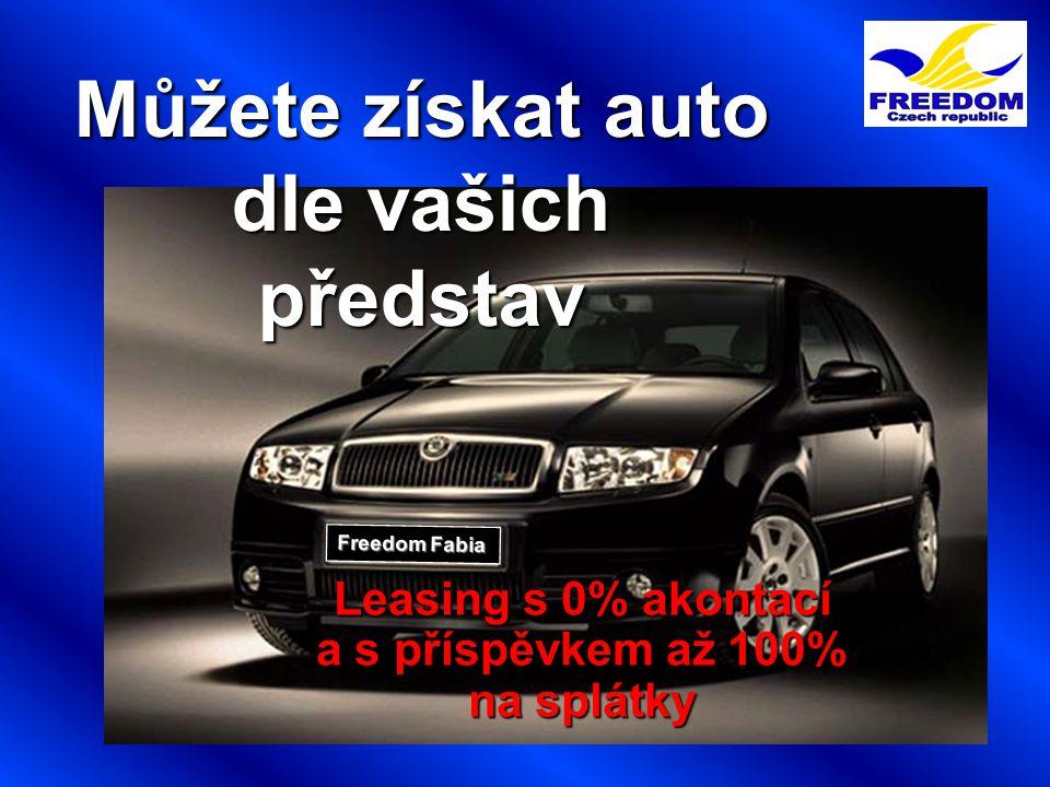 26 Freedom Fabia Můžete získat auto dle vašich představ Leasing s 0% akontací a s příspěvkem až 100% na splátky