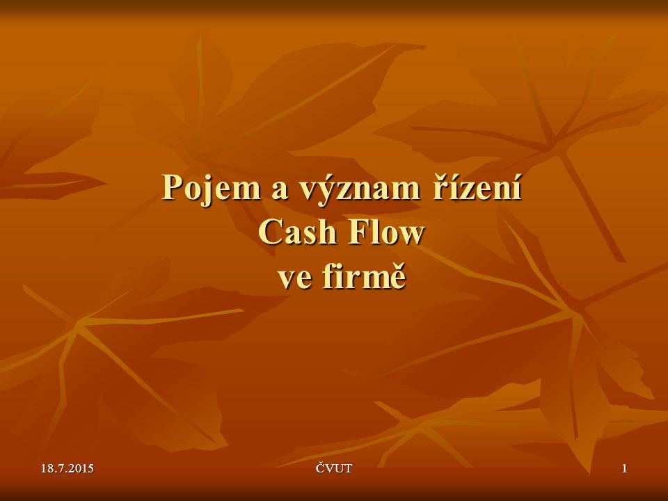 Úvod a vymezení základních pojmů Pojem a význam Cash flow Metody výpočtu Cash flow Výkazy Cash flow 18.7.2015ČVUT2