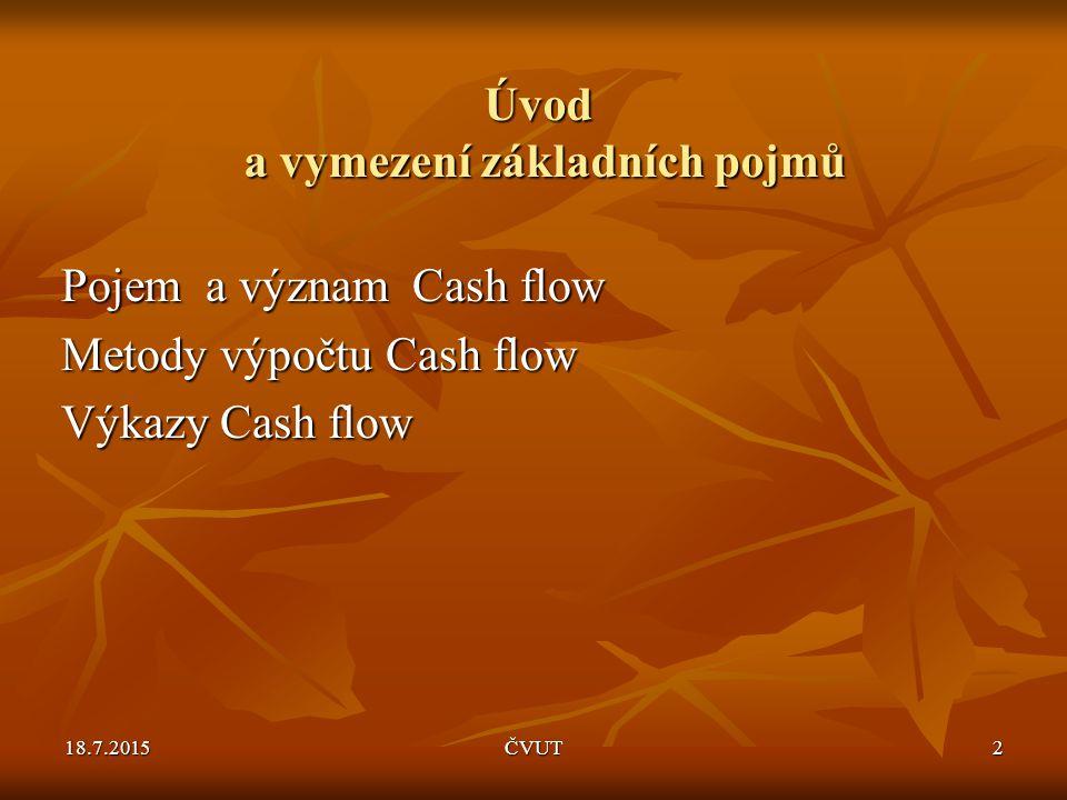 18.7.2015ČVUT13 Přímý způsob výpočtu čistého cash flow Příjmy za dané období – Výdaje za dané období -Čistý CF se zjistí buď z příjmových a výdajových obratů peněžních účtů (211, 221, 261), nebo případně ze změn zůstatků těchto účtů.