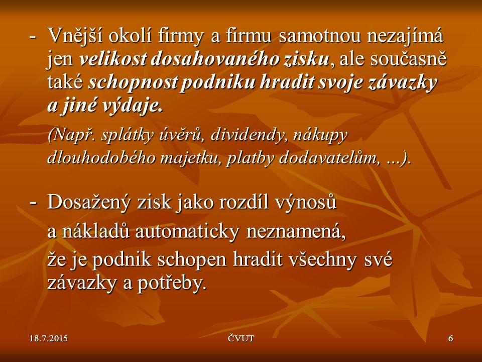 18.7.2015ČVUT7 - To je možné jen tehdy, transformuje-li se zisk v koloběhu hospodářských prostředků na čistý cash flow, který je kladný.