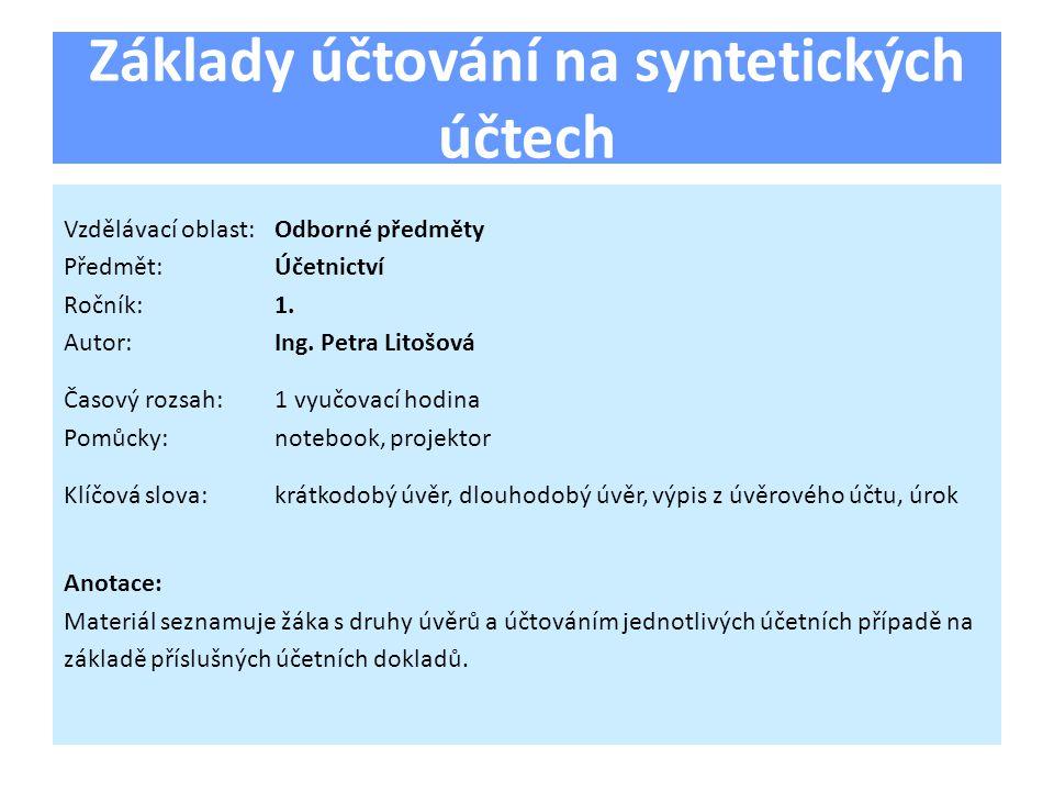Základy účtování na syntetických účtech Vzdělávací oblast:Odborné předměty Předmět:Účetnictví Ročník:1.