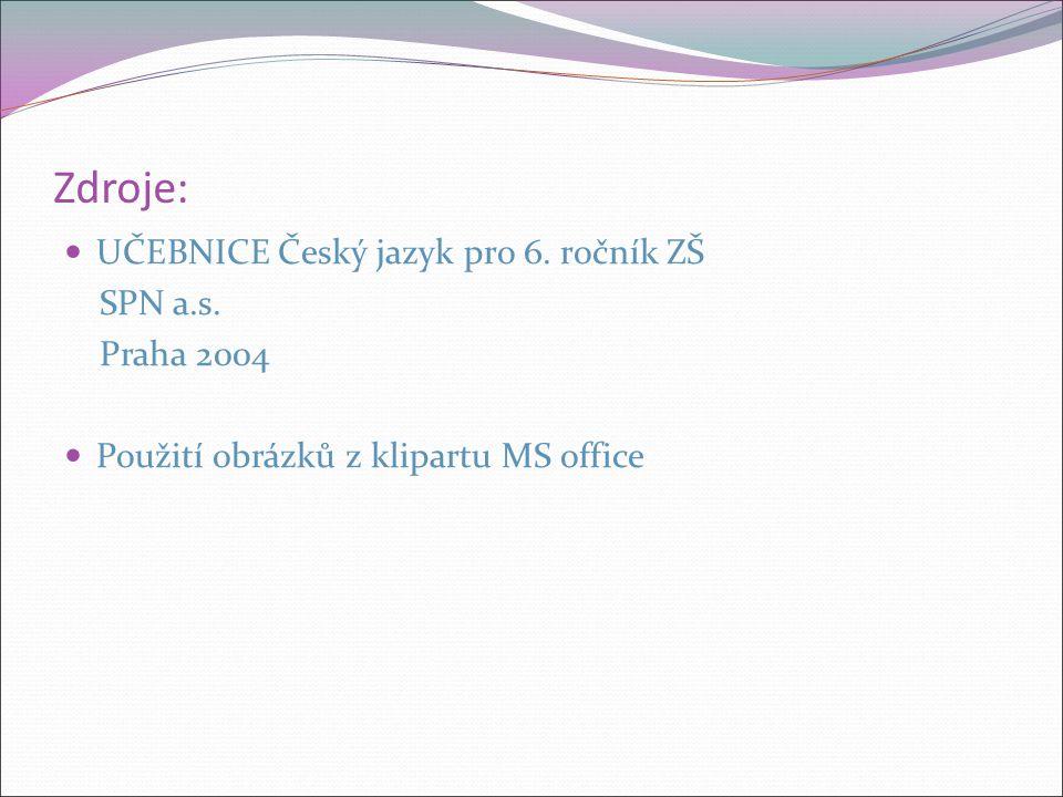 Zdroje: UČEBNICE Český jazyk pro 6. ročník ZŠ SPN a.s.