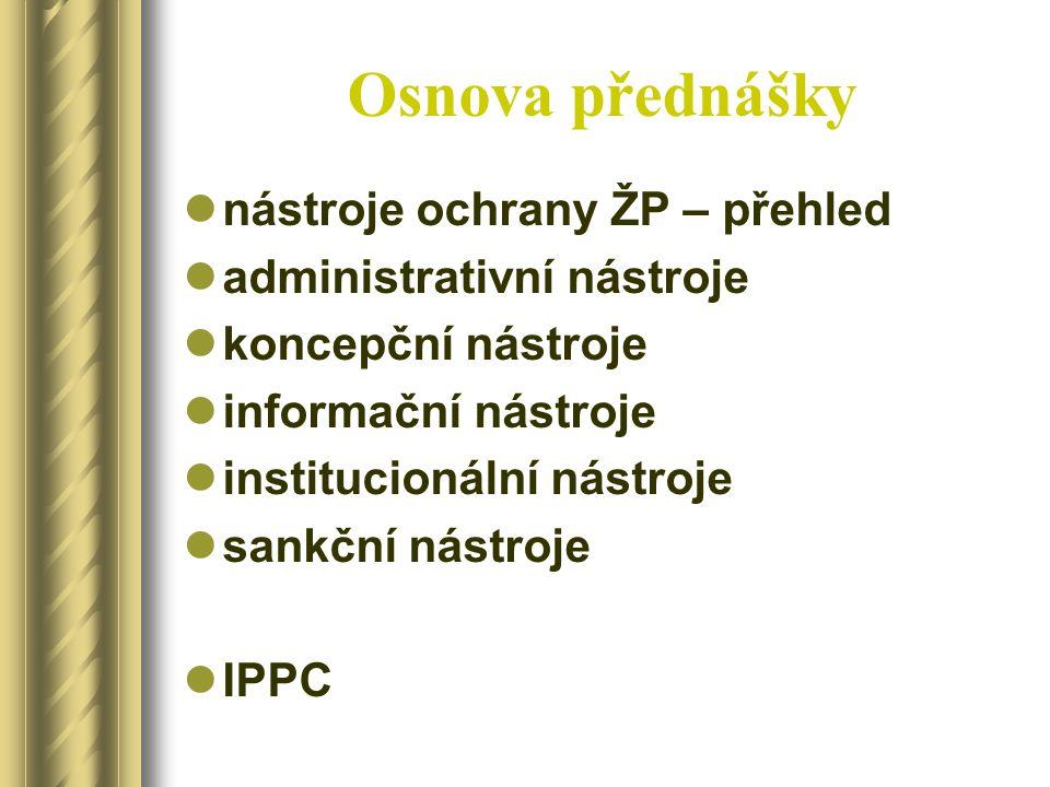 Osnova přednášky nástroje ochrany ŽP – přehled administrativní nástroje koncepční nástroje informační nástroje institucionální nástroje sankční nástro