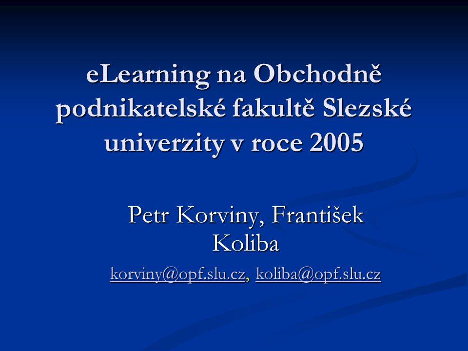 eLearning na Obchodně podnikatelské fakultě Slezské univerzity v roce 2005 Petr Korviny, František Koliba korviny@opf.slu.czkorviny@opf.slu.cz, koliba