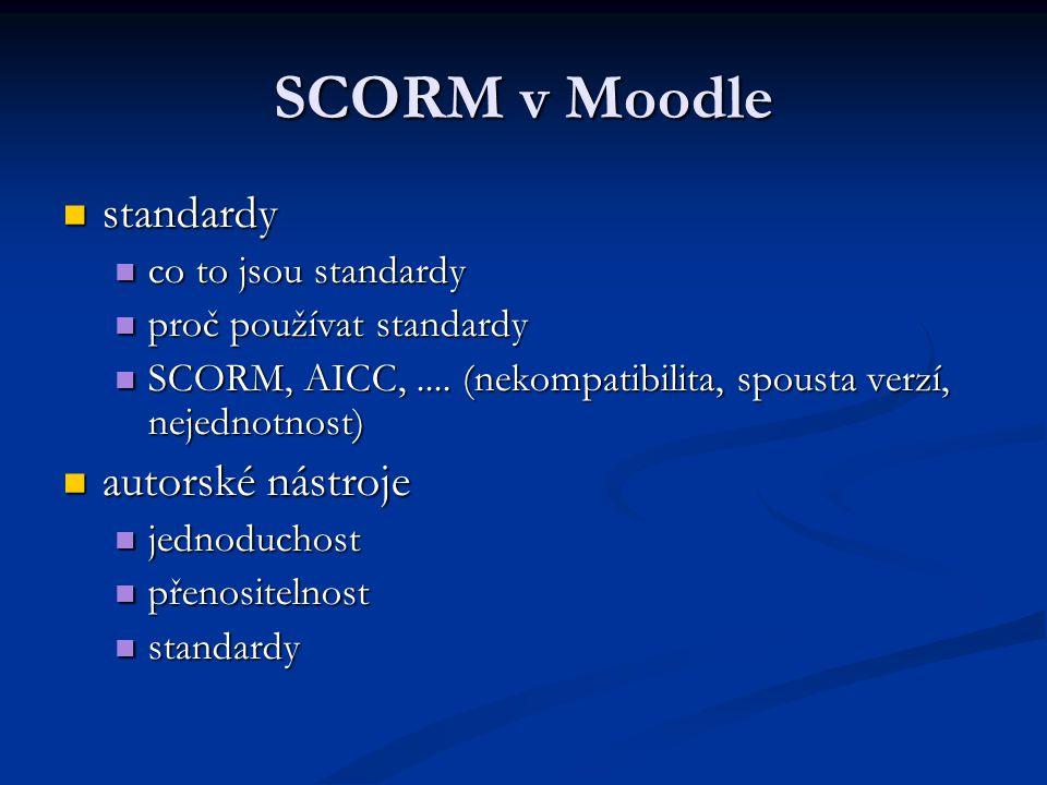 SCORM v Moodle standardy standardy co to jsou standardy co to jsou standardy proč používat standardy proč používat standardy SCORM, AICC,.... (nekompa
