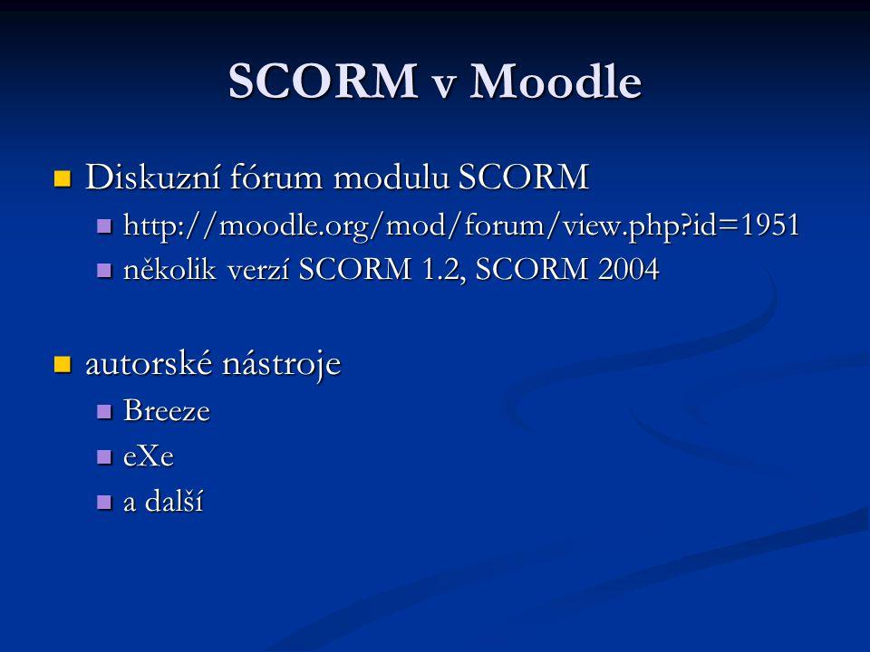 SCORM v Moodle Diskuzní fórum modulu SCORM Diskuzní fórum modulu SCORM http://moodle.org/mod/forum/view.php?id=1951 http://moodle.org/mod/forum/view.php?id=1951 několik verzí SCORM 1.2, SCORM 2004 několik verzí SCORM 1.2, SCORM 2004 autorské nástroje autorské nástroje Breeze Breeze eXe eXe a další a další