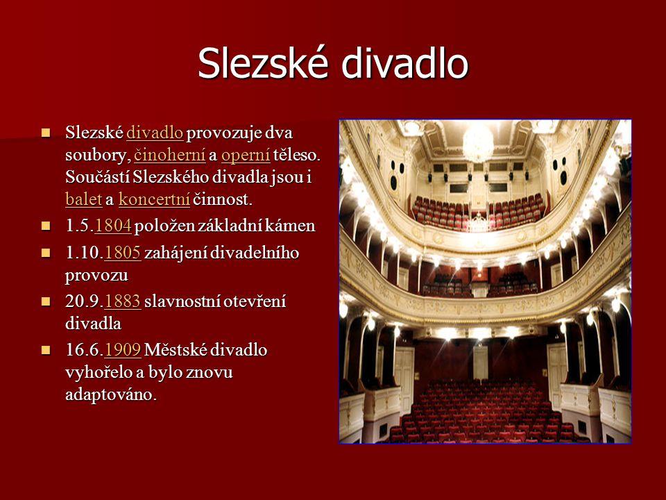 Slezské divadlo Slezské divadlo provozuje dva soubory, činoherní a operní těleso.