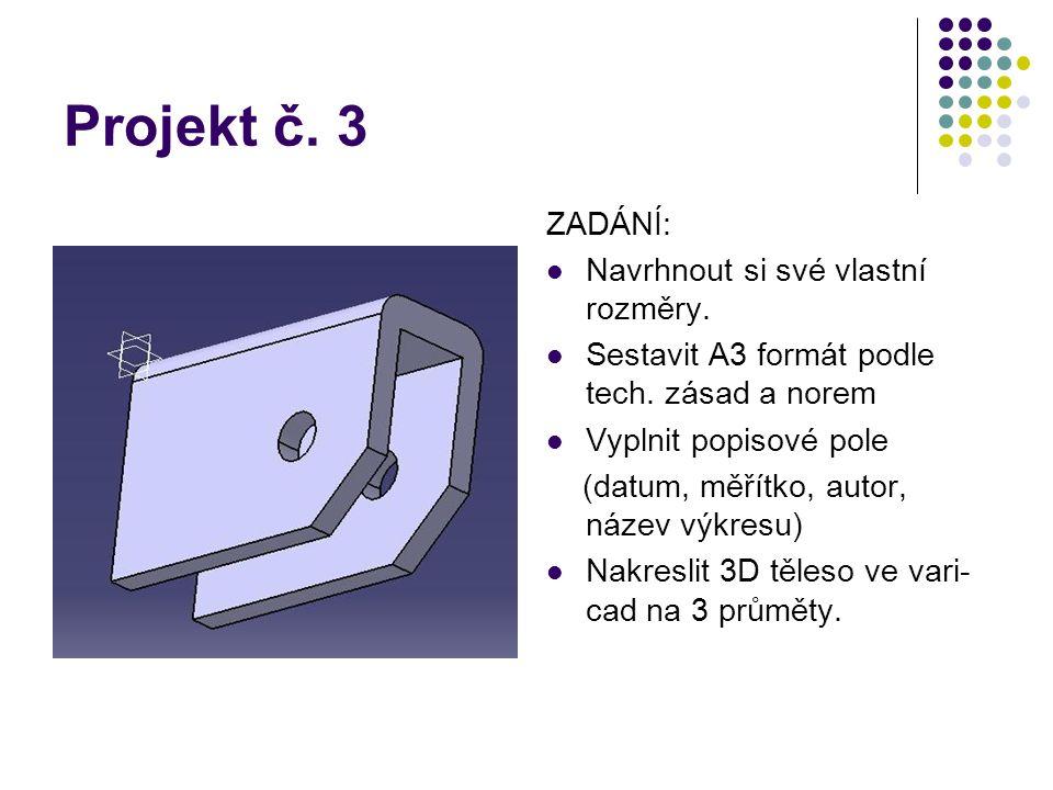Projekt č. 3 ZADÁNÍ: Navrhnout si své vlastní rozměry. Sestavit A3 formát podle tech. zásad a norem Vyplnit popisové pole (datum, měřítko, autor, náze
