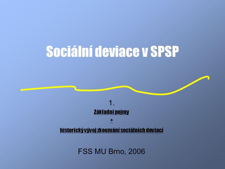 Sociální deviace v SPSP 1. Základní pojmy + historický vývoj zkoumání sociálních deviací FSS MU Brno, 2006
