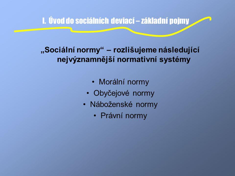 """I. Úvod do sociálních deviací – základní pojmy """"Sociální normy"""" – rozlišujeme následující nejvýznamnější normativní systémy Morální normy Obyčejové no"""