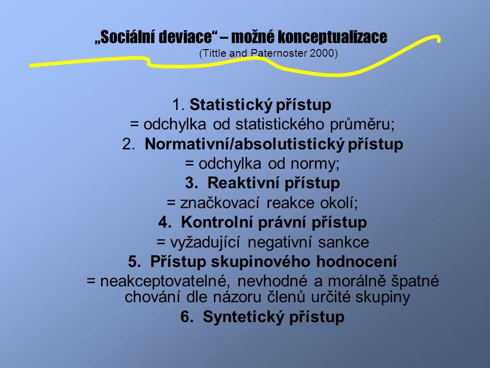 """""""Sociální deviace"""" – možné konceptualizace (Tittle and Paternoster 2000) 1. Statistický přístup = odchylka od statistického průměru; 2. Normativní/abs"""