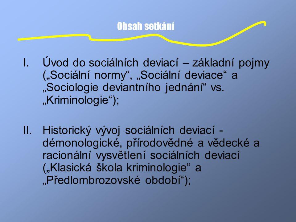 """Obsah setkání I.Úvod do sociálních deviací – základní pojmy (""""Sociální normy"""", """"Sociální deviace"""" a """"Sociologie deviantního jednání"""" vs. """"Kriminologie"""