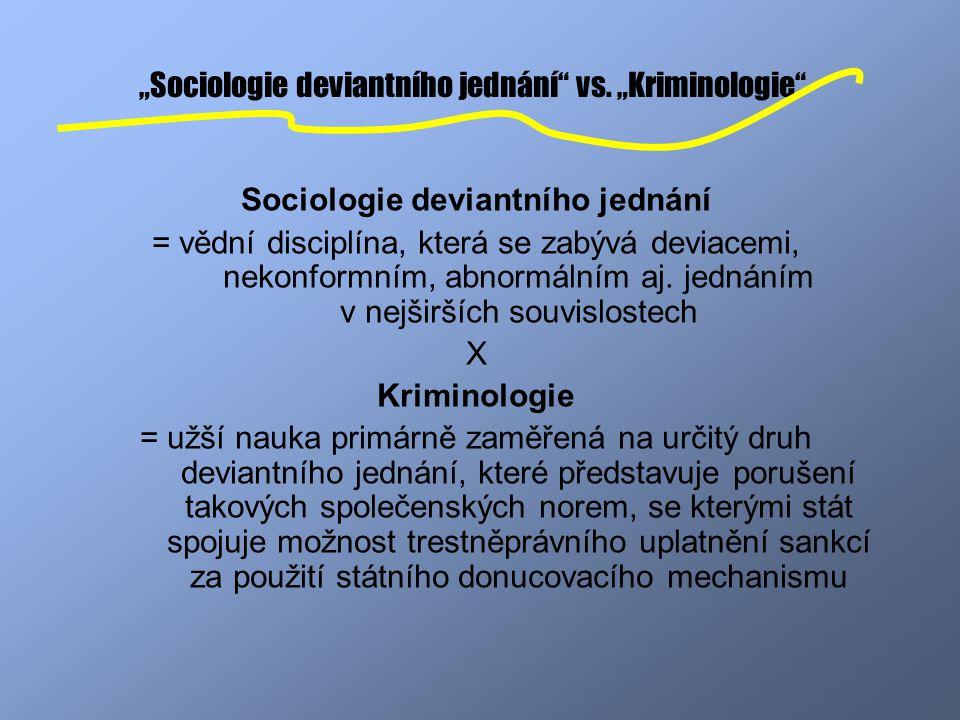 """""""Sociologie deviantního jednání"""" vs. """"Kriminologie"""" Sociologie deviantního jednání = vědní disciplína, která se zabývá deviacemi, nekonformním, abnorm"""