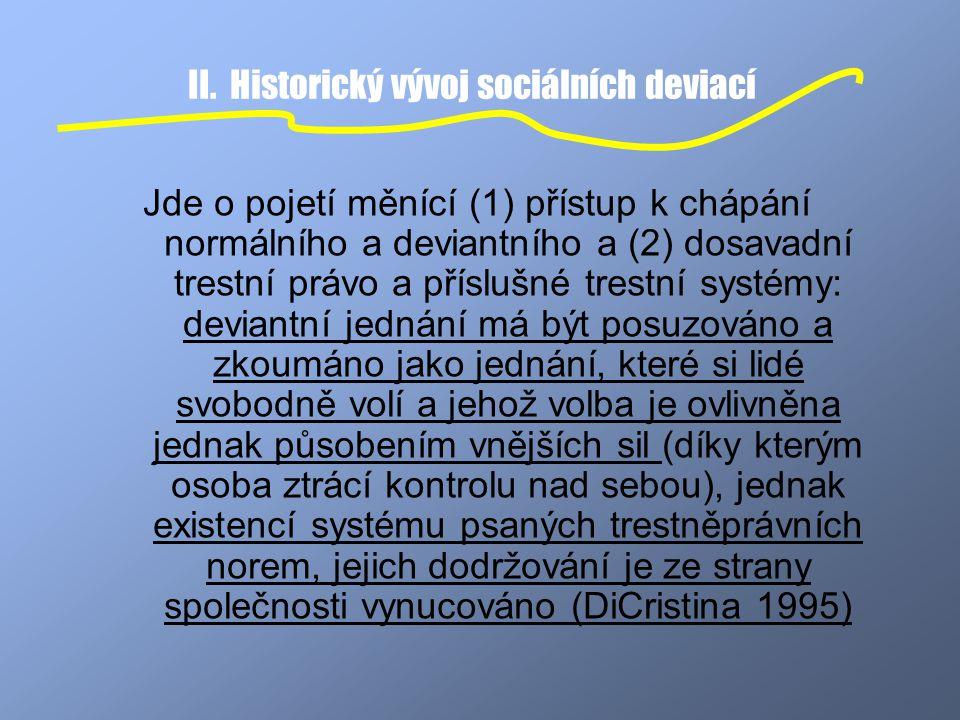 II. Historický vývoj sociálních deviací Jde o pojetí měnící (1) přístup k chápání normálního a deviantního a (2) dosavadní trestní právo a příslušné t