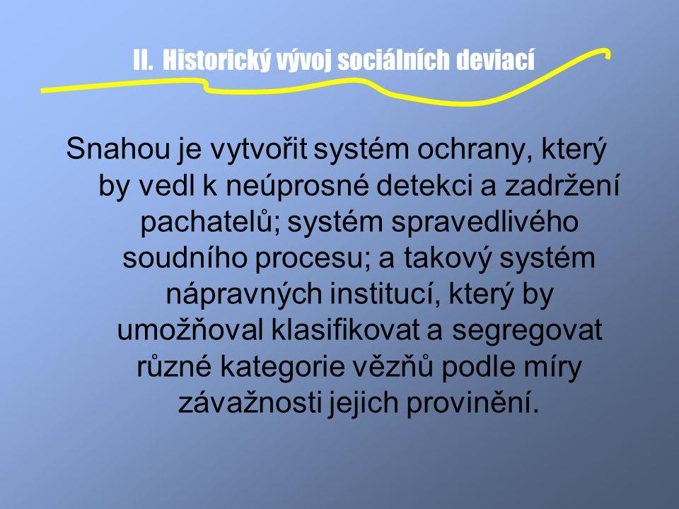 II. Historický vývoj sociálních deviací Snahou je vytvořit systém ochrany, který by vedl k neúprosné detekci a zadržení pachatelů; systém spravedlivéh
