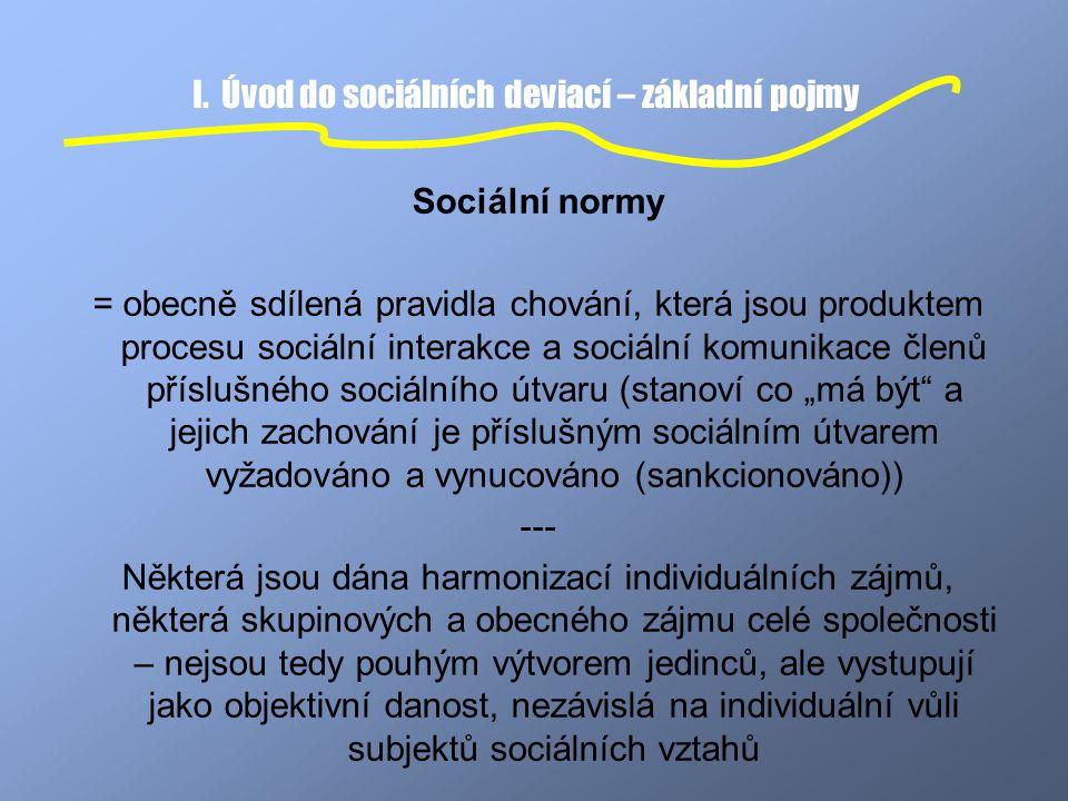 I. Úvod do sociálních deviací – základní pojmy Sociální normy = obecně sdílená pravidla chování, která jsou produktem procesu sociální interakce a soc