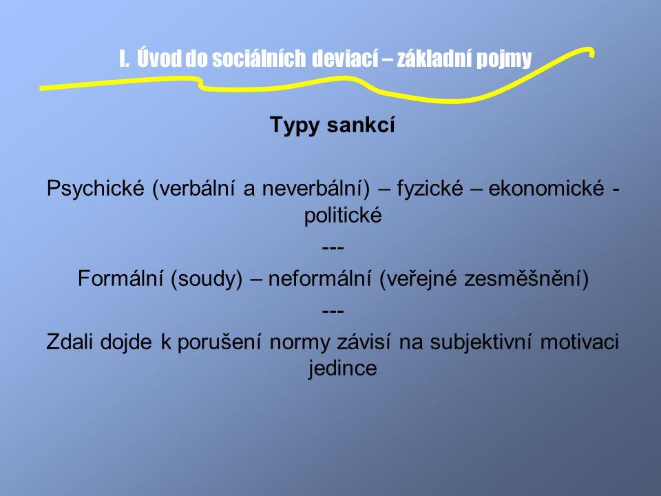 I. Úvod do sociálních deviací – základní pojmy Typy sankcí Psychické (verbální a neverbální) – fyzické – ekonomické - politické --- Formální (soudy) –