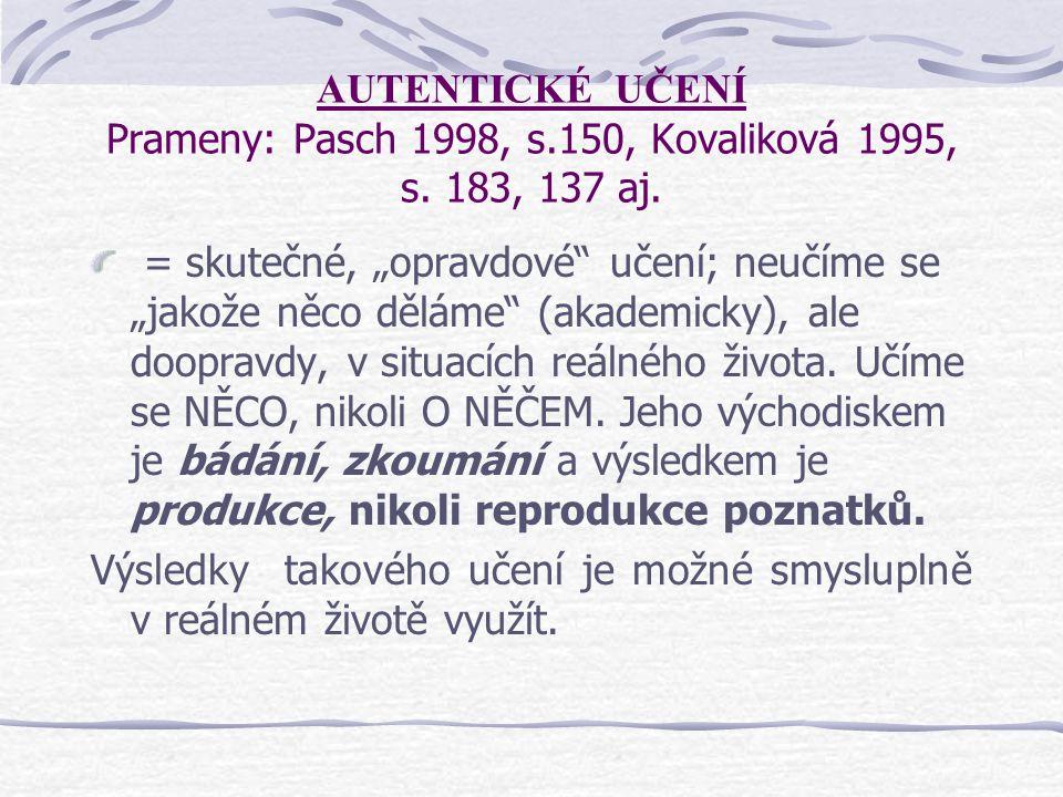 """AUTENTICKÉ UČENÍ Prameny: Pasch 1998, s.150, Kovaliková 1995, s. 183, 137 aj. = skutečné, """"opravdové"""" učení; neučíme se """"jakože něco děláme"""" (akademic"""