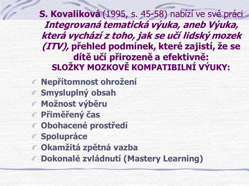 S. Kovaliková (1995, s. 45-58) nabízí ve své práci Integrovaná tematická výuka, aneb Výuka, která vychází z toho, jak se učí lidský mozek (ITV), přehl