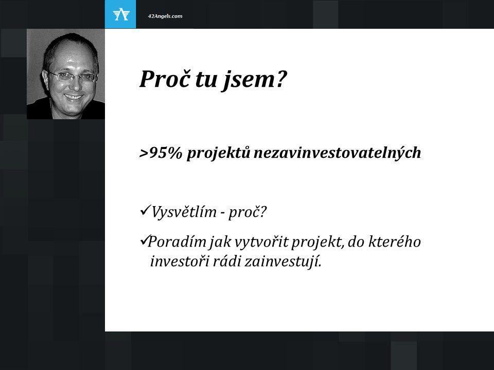 Proč tu jsem.>95% projektů nezavinvestovatelných Vysvětlím - proč.