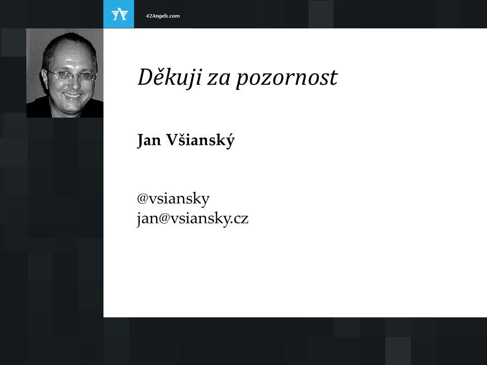 Děkuji za pozornost Jan Všianský @vsiansky jan@vsiansky.cz