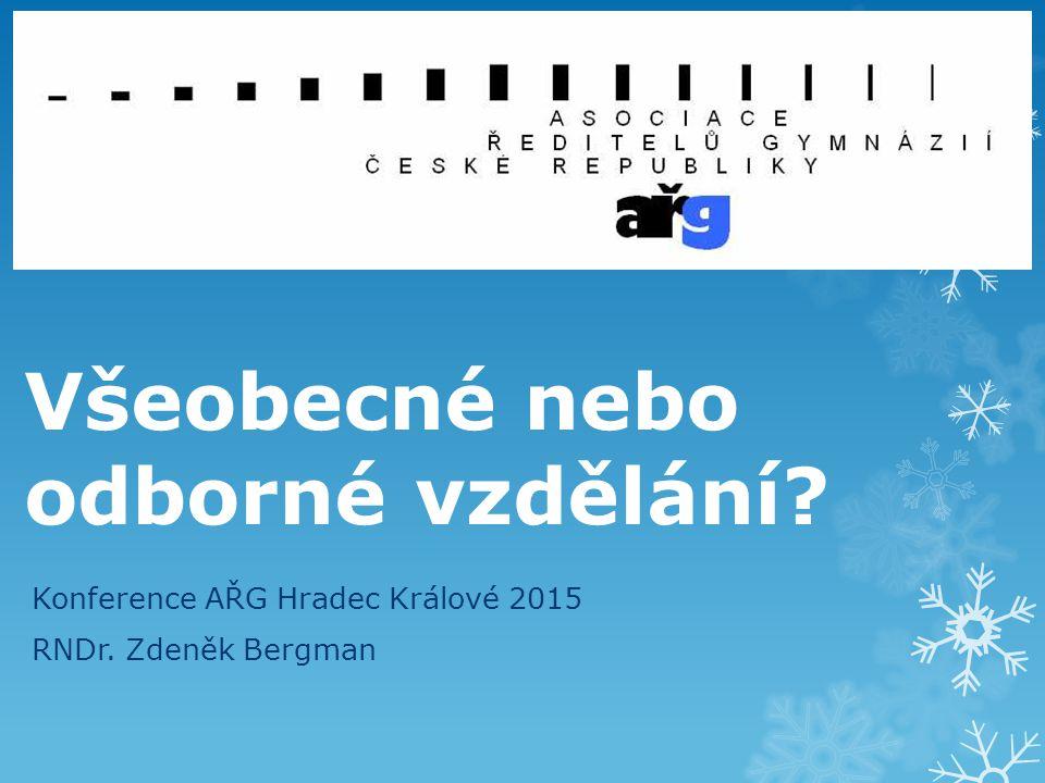 Všeobecné nebo odborné vzdělání? Konference AŘG Hradec Králové 2015 RNDr. Zdeněk Bergman