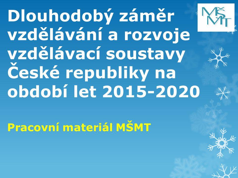 Dlouhodobý záměr vzdělávání a rozvoje vzdělávací soustavy České republiky na období let 2015-2020 Pracovní materiál MŠMT