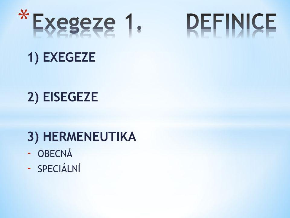 1) EXEGEZE 2) EISEGEZE 3) HERMENEUTIKA - OBECNÁ - SPECIÁLNÍ