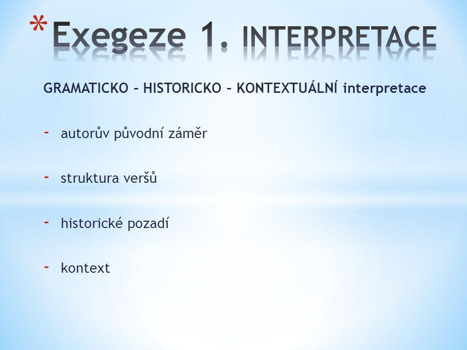 1) Patriarchální exegeze (100 - 600) Klement z Alexandrie (150 – 215) Augustín (354 – 430) 2) Středověká exegeze Řehoř Veliký (540 – 604) Tomáš Akvins