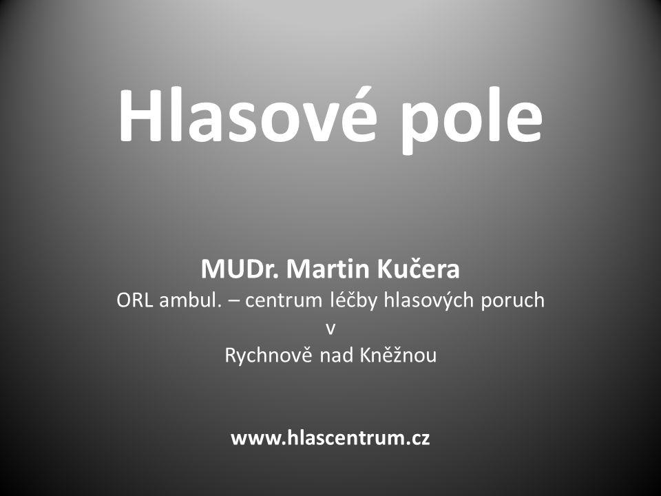 Hlasové pole MUDr. Martin Kučera ORL ambul. – centrum léčby hlasových poruch v Rychnově nad Kněžnou www.hlascentrum.cz